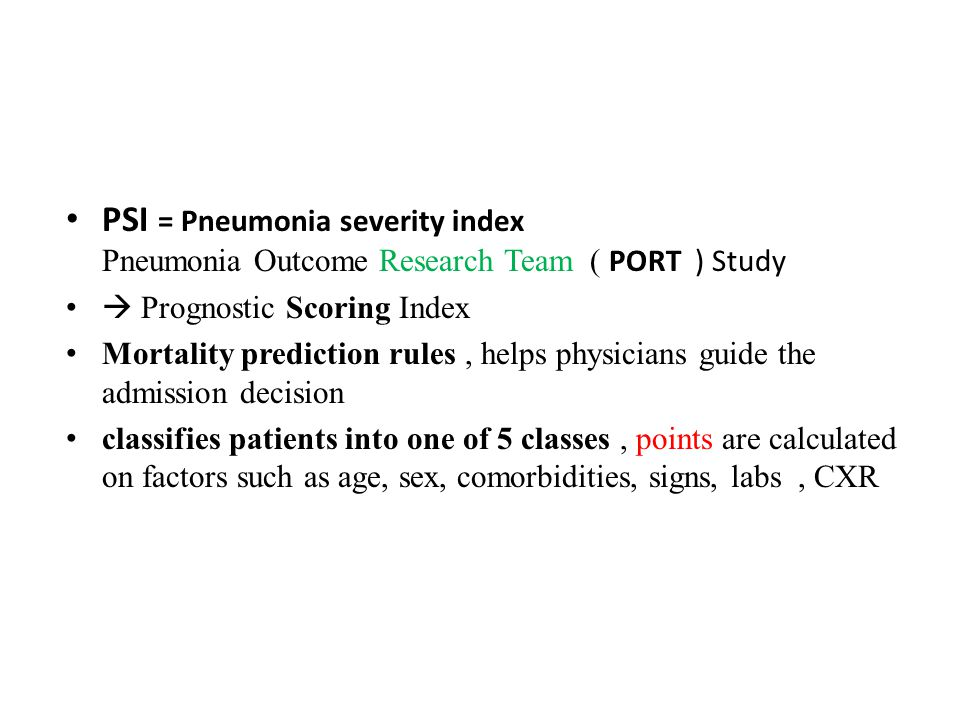PSI = Pneumonia severity index Pneumonia Outcome Research Team ( PORT ) Study