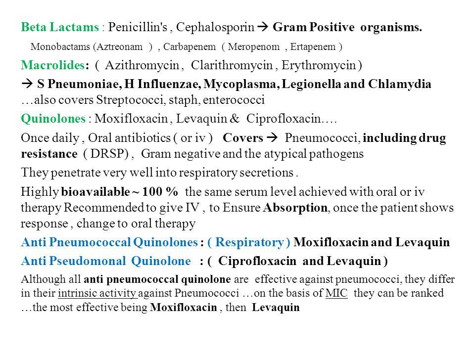 Beta Lactams : Penicillin s , Cephalosporin  Gram Positive organisms.