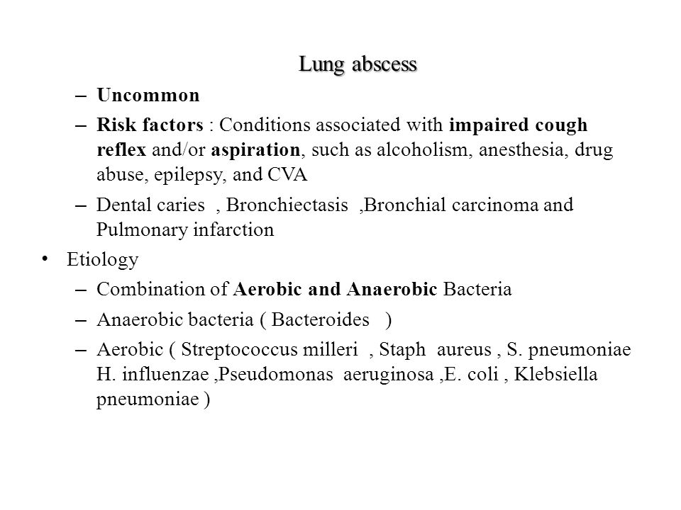 Lung abscess Uncommon.