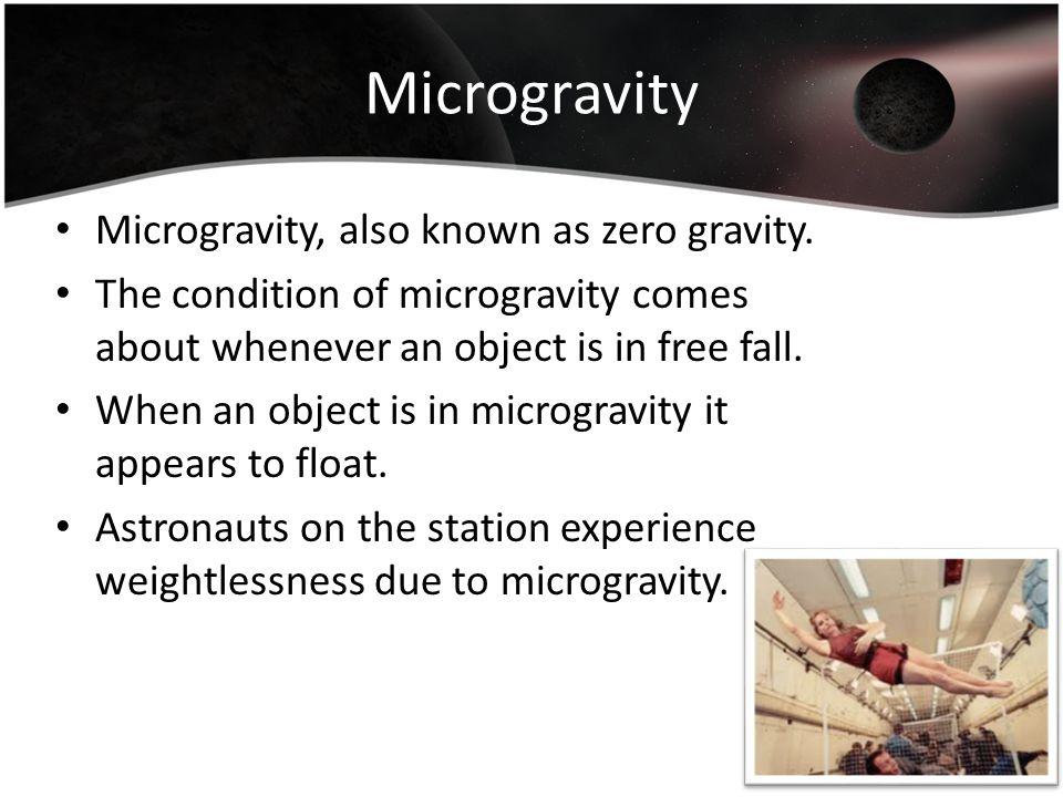 Microgravity Microgravity, also known as zero gravity.