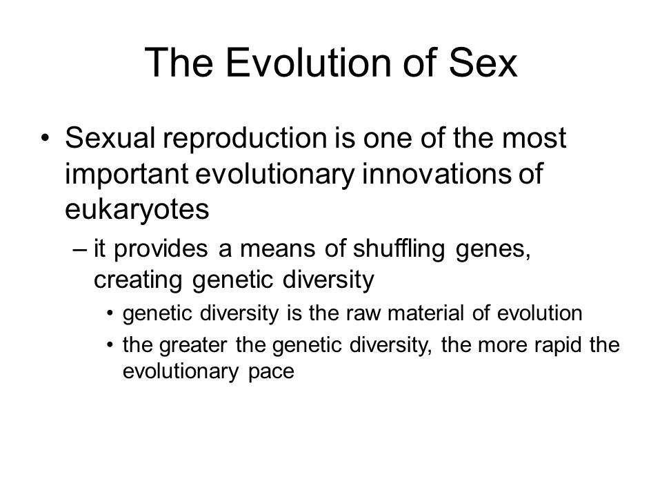 The Evolution of Sex Sexual reproduction is one of the most important evolutionary innovations of eukaryotes.
