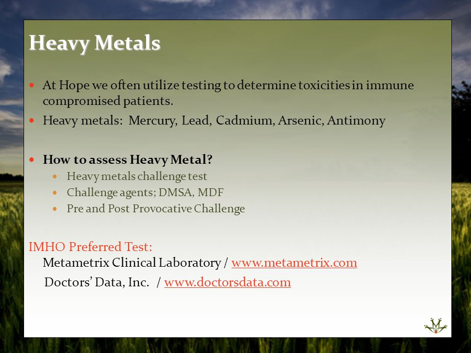 Heavy Metals At Hope we often utilize testing to determine toxicities in immune compromised patients.