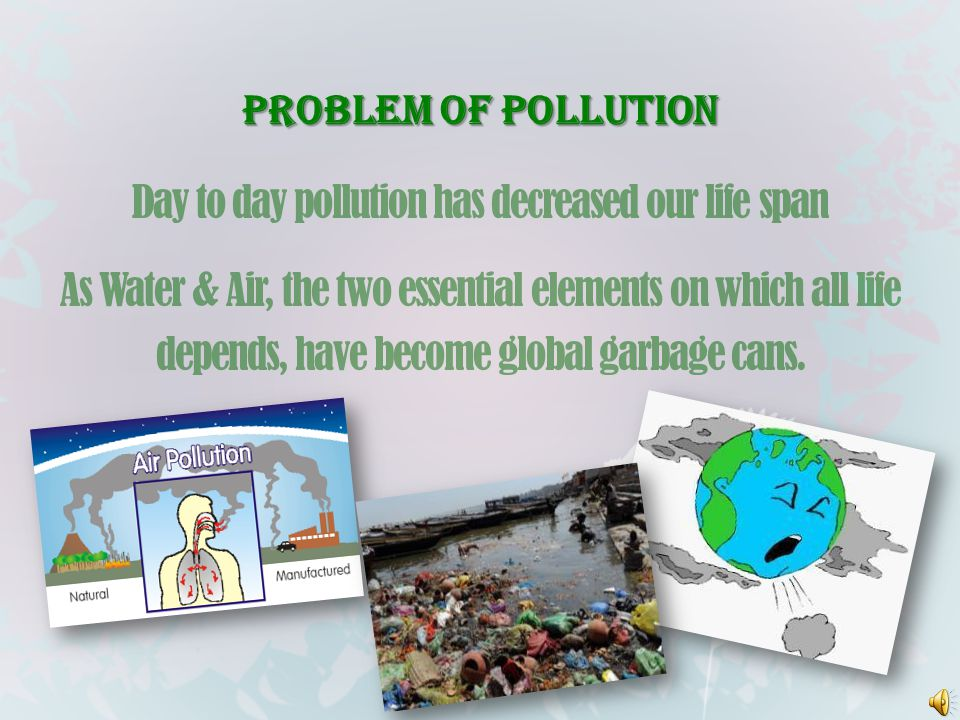 Day to day pollution has decreased our life span