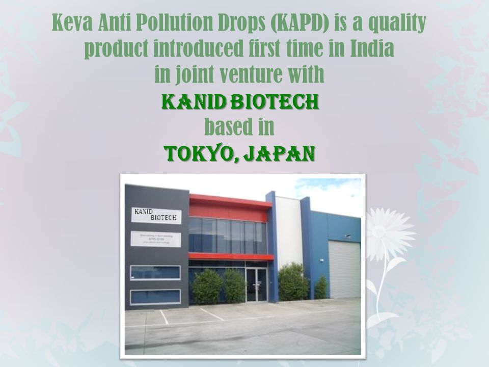 Keva Anti Pollution Drops (KAPD) is a quality product introduced first time in India in joint venture with KANID BIOTECH based in TOKYO, JAPAN