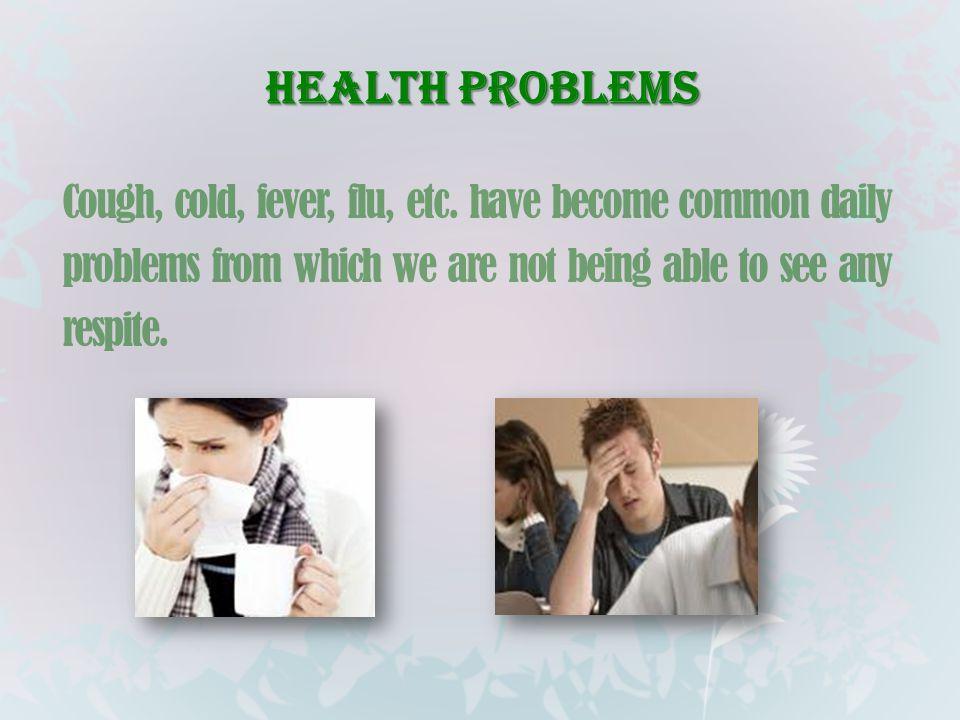 Health Problems Cough, cold, fever, flu, etc.