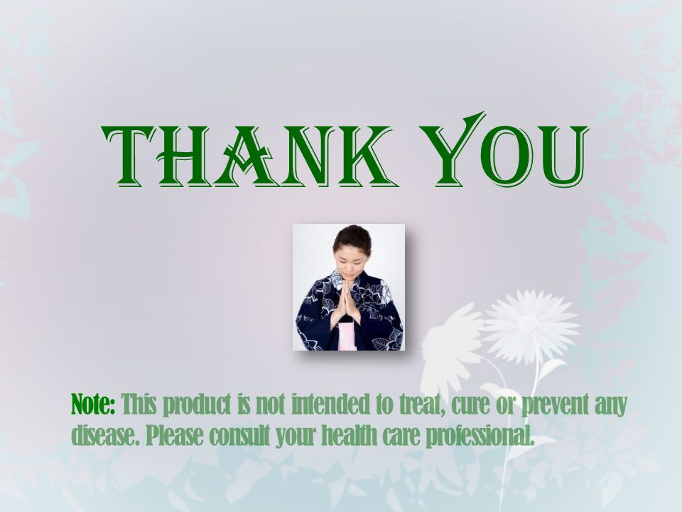 THANK YOU Note: This product is not intended to treat, cure or prevent any disease.