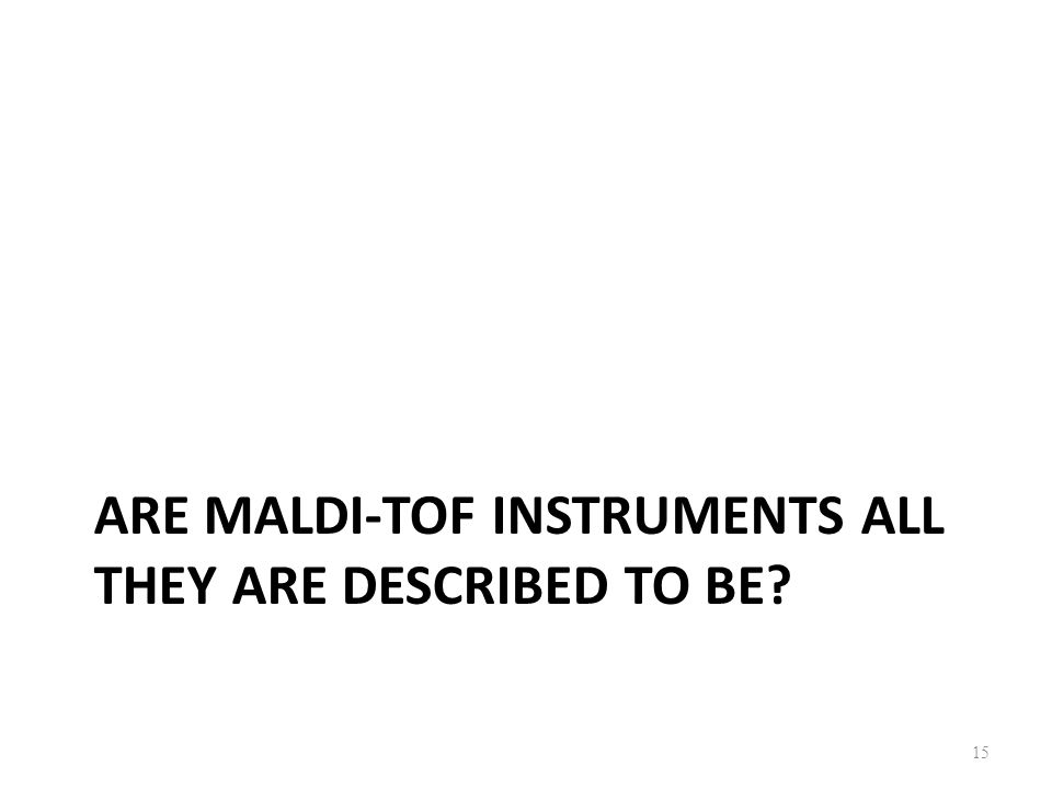 Are MALDI-TOF instruments all they are described to be