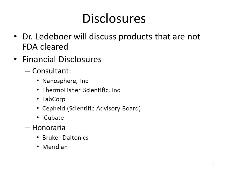 Disclosures Dr. Ledeboer will discuss products that are not FDA cleared. Financial Disclosures. Consultant: