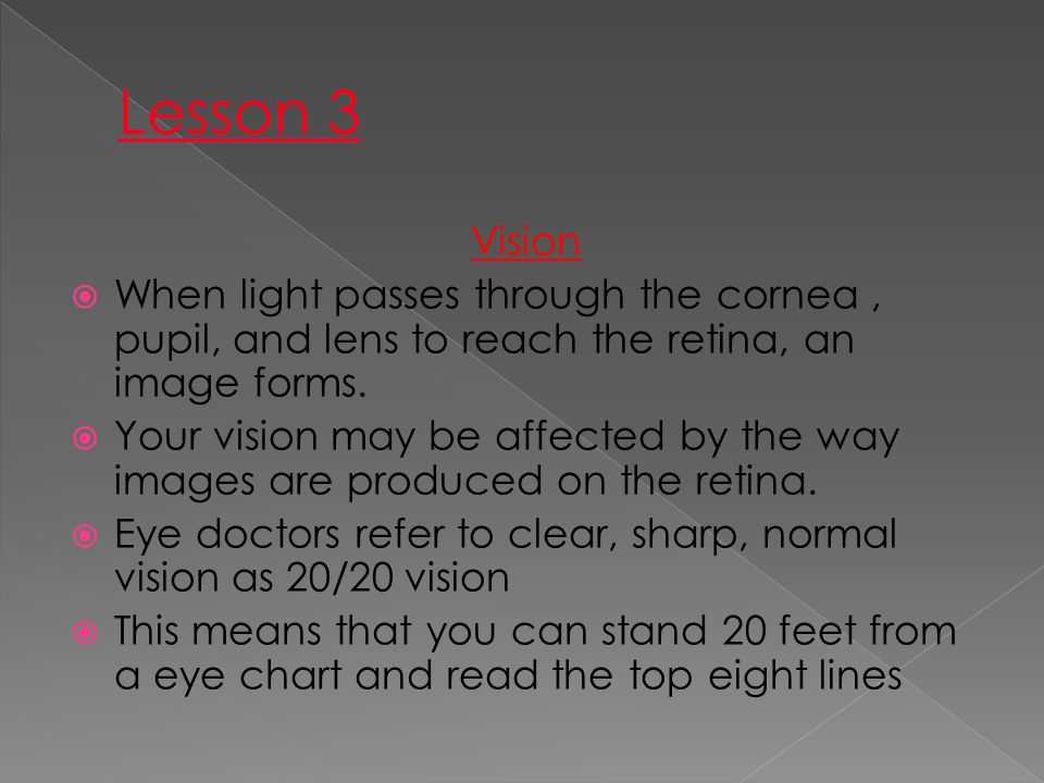Lesson 3 Vision. When light passes through the cornea , pupil, and lens to reach the retina, an image forms.