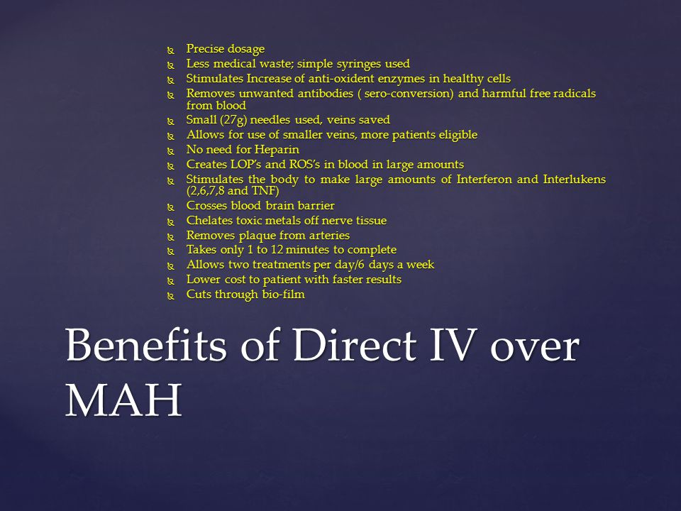 Benefits of Direct IV over MAH