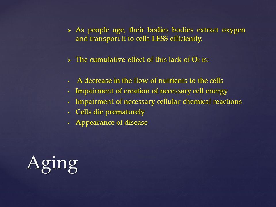 As people age, their bodies bodies extract oxygen and transport it to cells LESS efficiently.