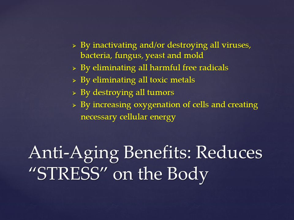 Anti-Aging Benefits: Reduces STRESS on the Body