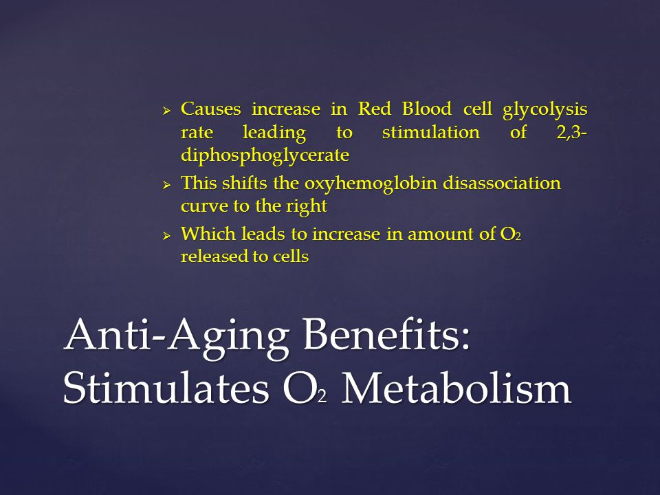 Anti-Aging Benefits: Stimulates O2 Metabolism