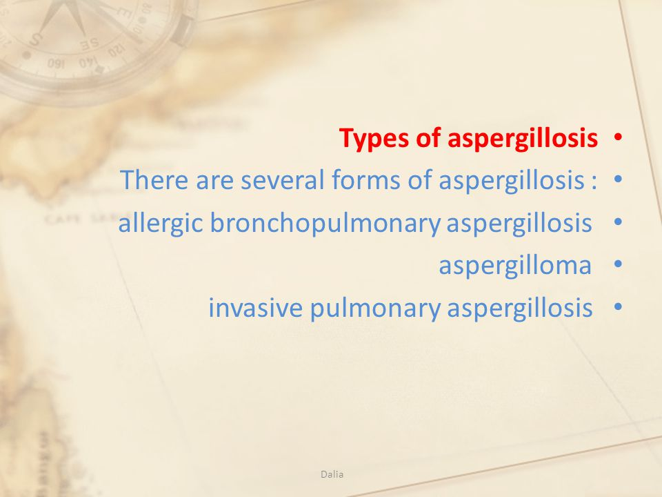 Types of aspergillosis There are several forms of aspergillosis :