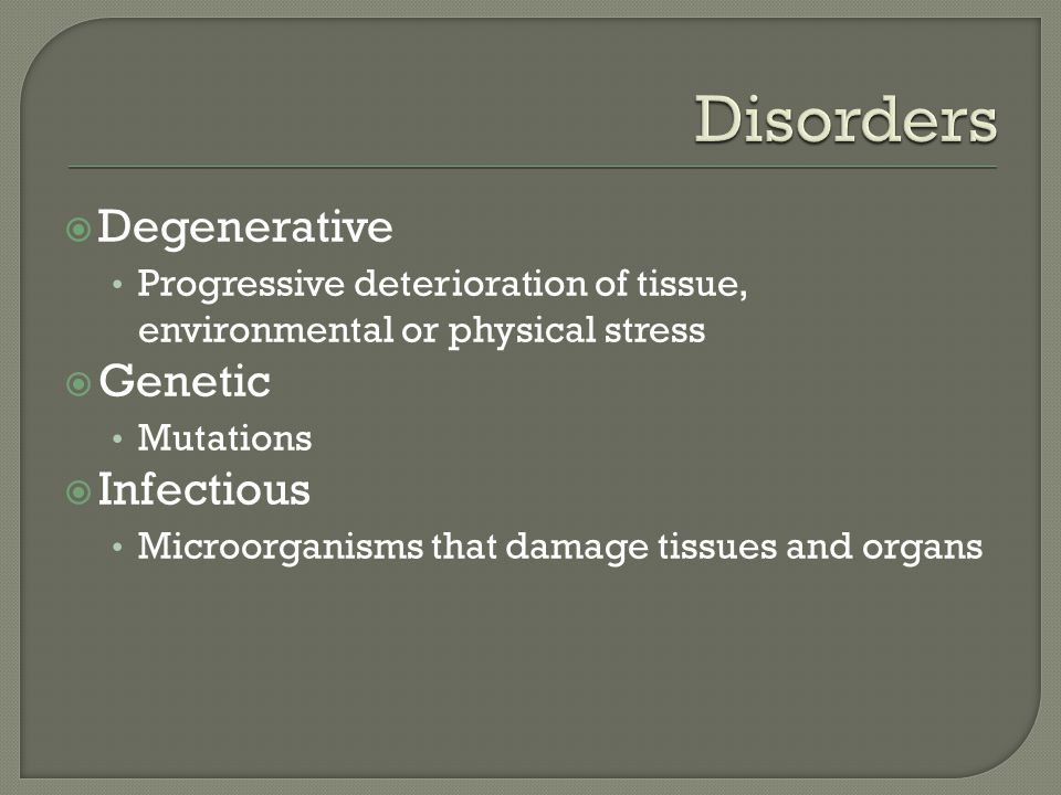 Disorders Degenerative Genetic Infectious