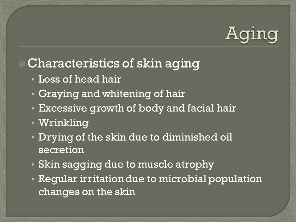 Aging Characteristics of skin aging Loss of head hair