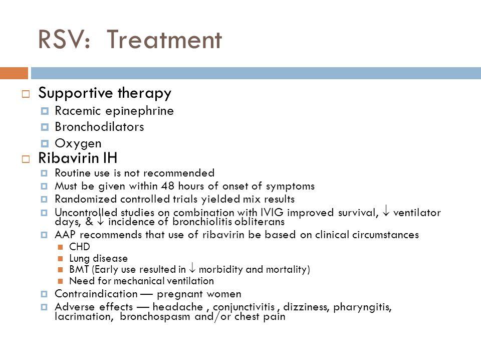 RSV: Treatment Supportive therapy Ribavirin IH Racemic epinephrine