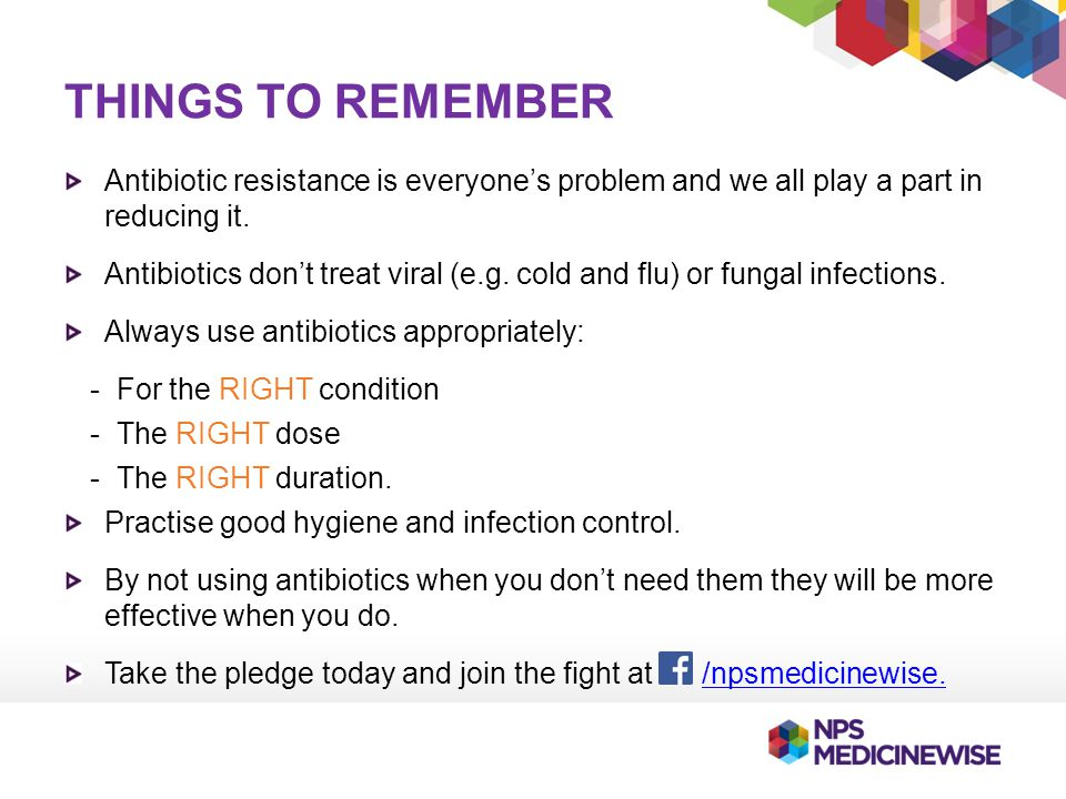 Things to remember Antibiotic resistance is everyone's problem and we all play a part in reducing it.