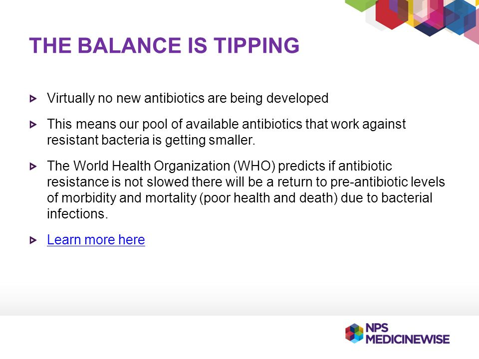 THE BALANCE IS TIPPING Virtually no new antibiotics are being developed.