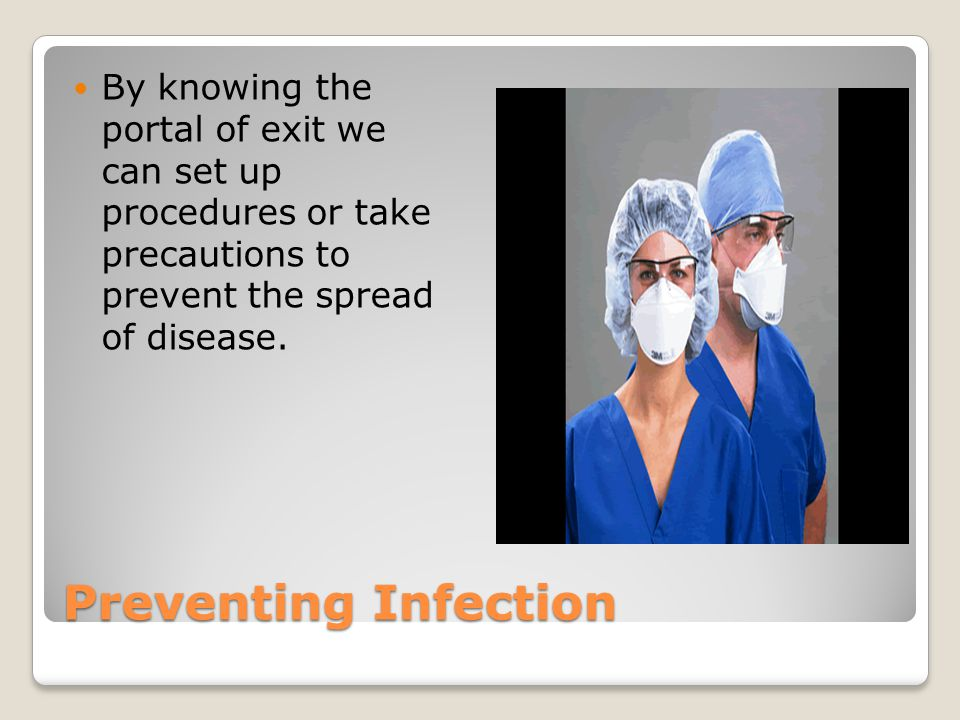 By knowing the portal of exit we can set up procedures or take precautions to prevent the spread of disease.