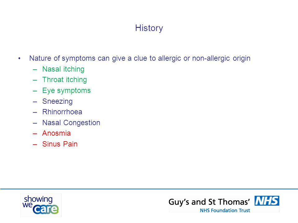 History Nature of symptoms can give a clue to allergic or non-allergic origin. Nasal itching. Throat itching.