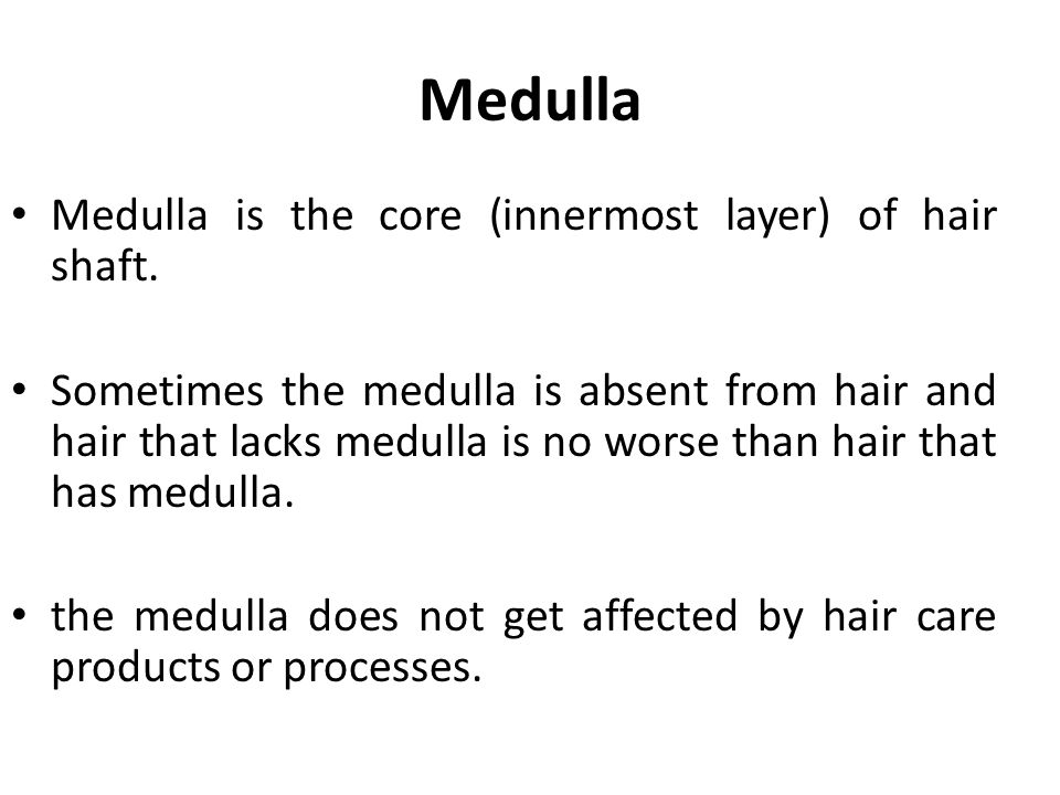Medulla Medulla is the core (innermost layer) of hair shaft.