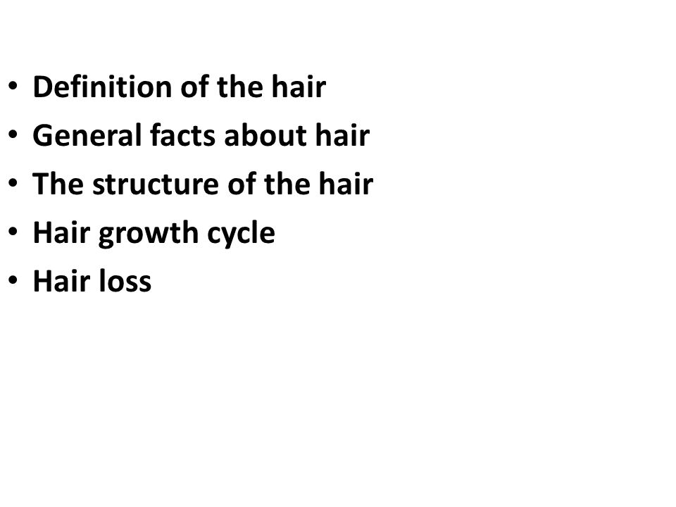 Definition of the hair General facts about hair. The structure of the hair.