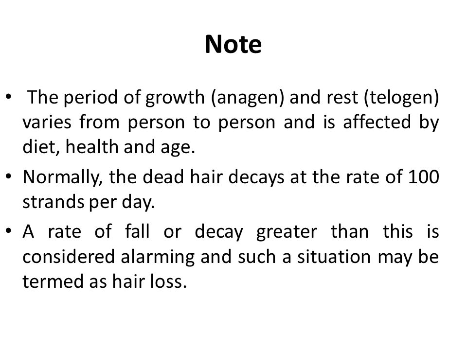 Note The period of growth (anagen) and rest (telogen) varies from person to person and is affected by diet, health and age.