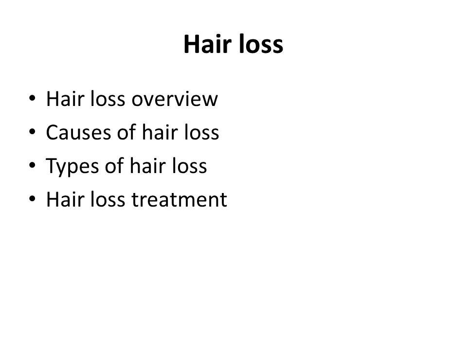 Hair loss Hair loss overview Causes of hair loss Types of hair loss