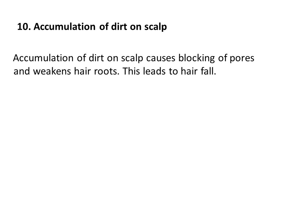 10. Accumulation of dirt on scalp