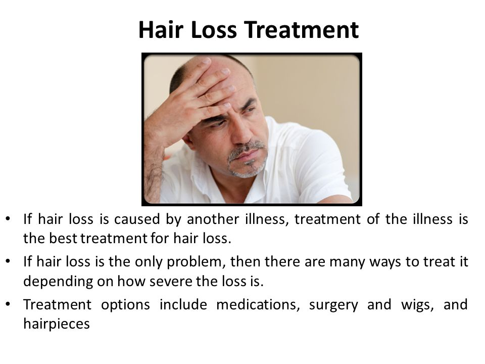 Hair Loss Treatment If hair loss is caused by another illness, treatment of the illness is the best treatment for hair loss.