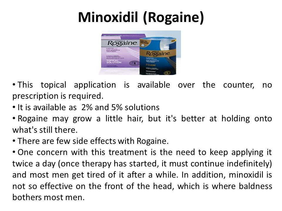 Minoxidil (Rogaine) This topical application is available over the counter, no prescription is required.