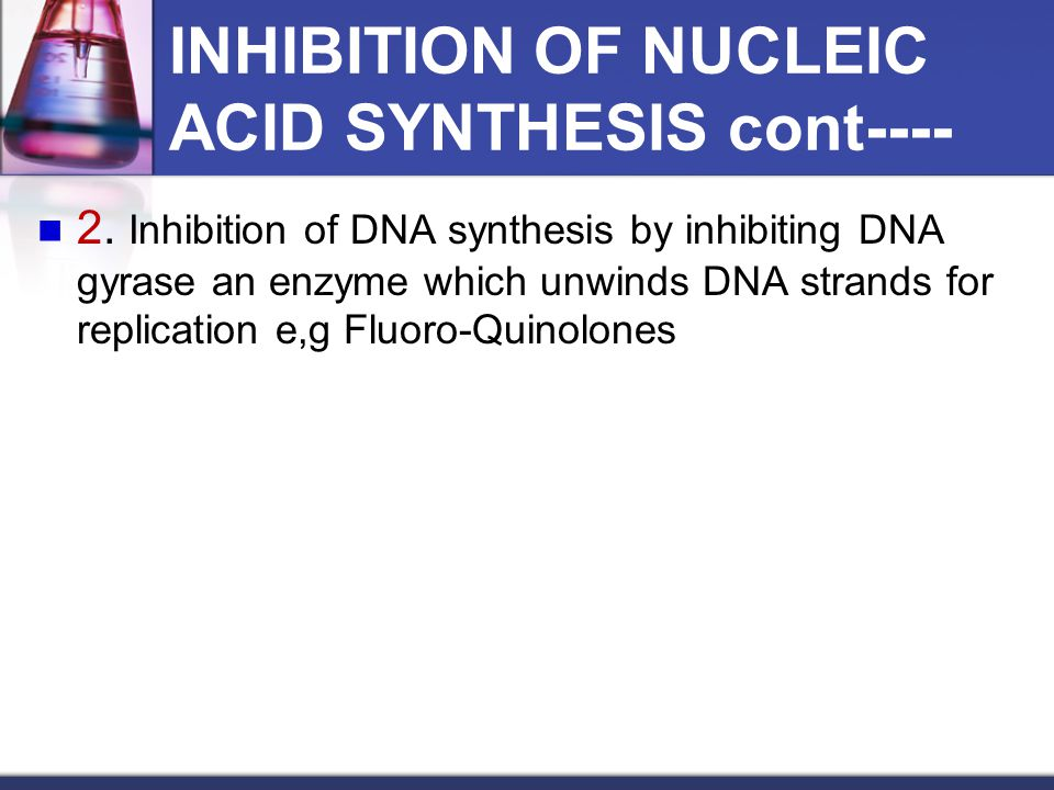 INHIBITION OF NUCLEIC ACID SYNTHESIS cont----