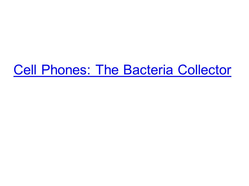 Cell Phones: The Bacteria Collector