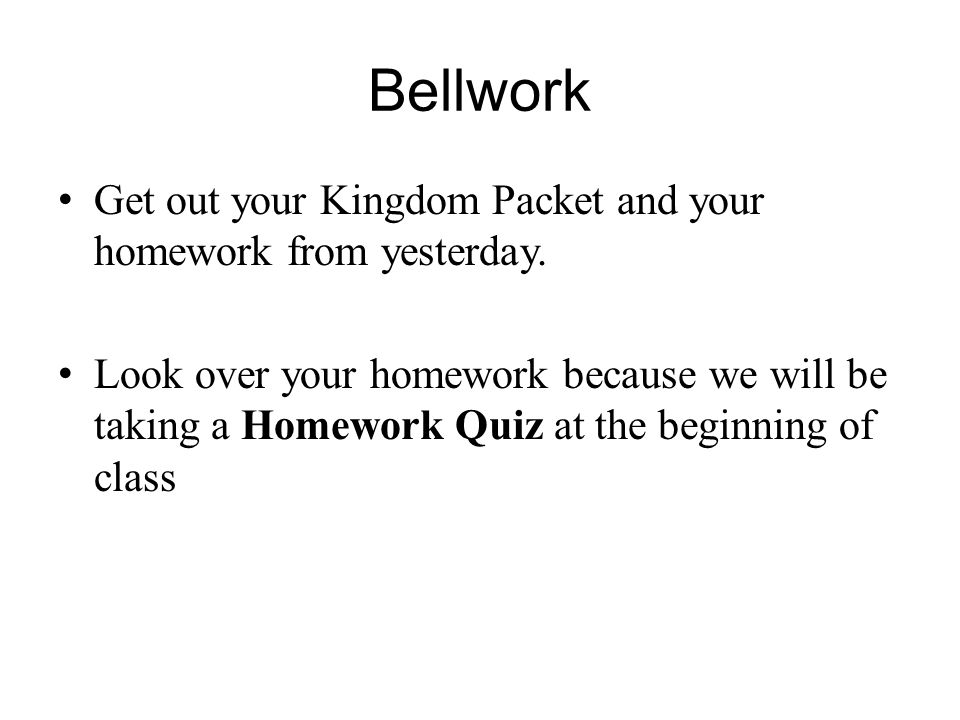Bellwork Get out your Kingdom Packet and your homework from yesterday.