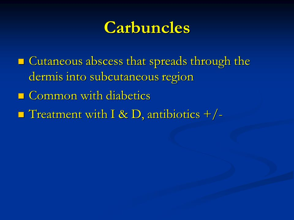 Carbuncles Cutaneous abscess that spreads through the dermis into subcutaneous region. Common with diabetics.