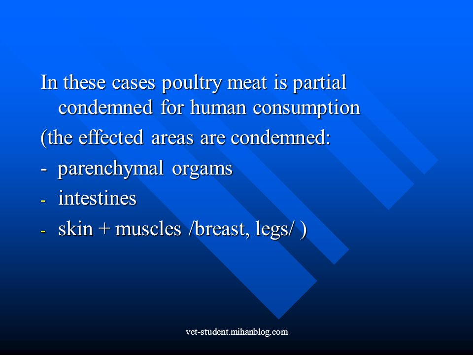 In these cases poultry meat is partial condemned for human consumption