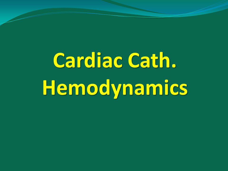 Cardiac Cath. Hemodynamics