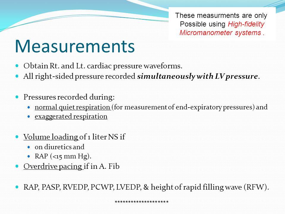 Measurements Obtain Rt. and Lt. cardiac pressure waveforms.