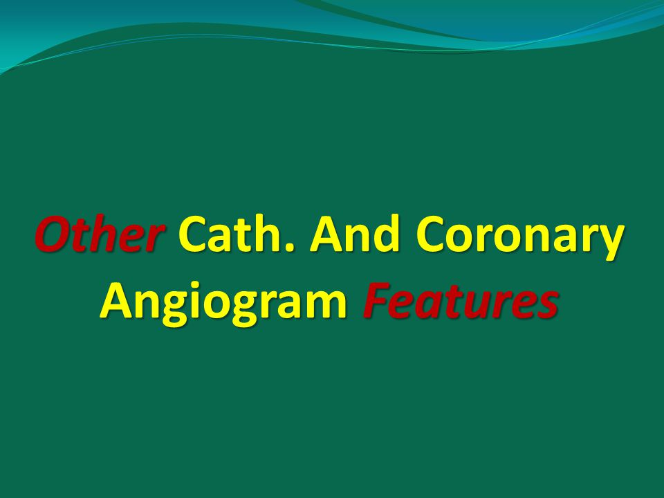 Other Cath. And Coronary Angiogram Features