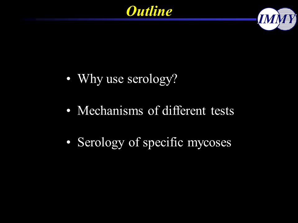 Outline Why use serology Mechanisms of different tests