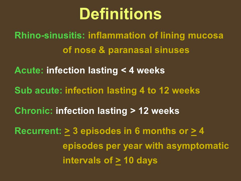 Definitions Rhino-sinusitis: inflammation of lining mucosa of nose & paranasal sinuses. Acute: infection lasting < 4 weeks.
