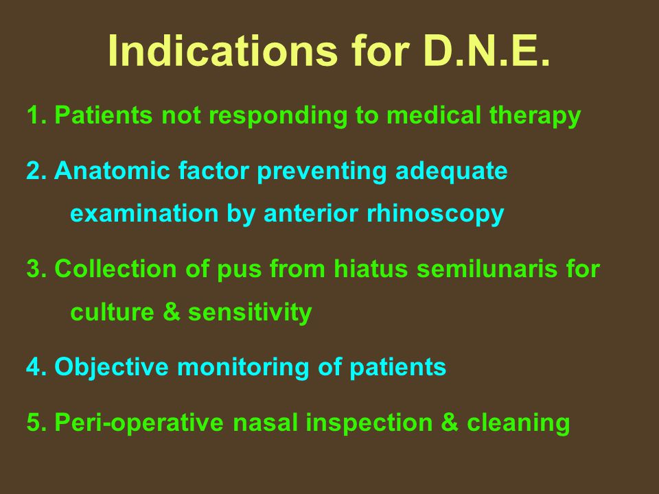 Indications for D.N.E. 1. Patients not responding to medical therapy