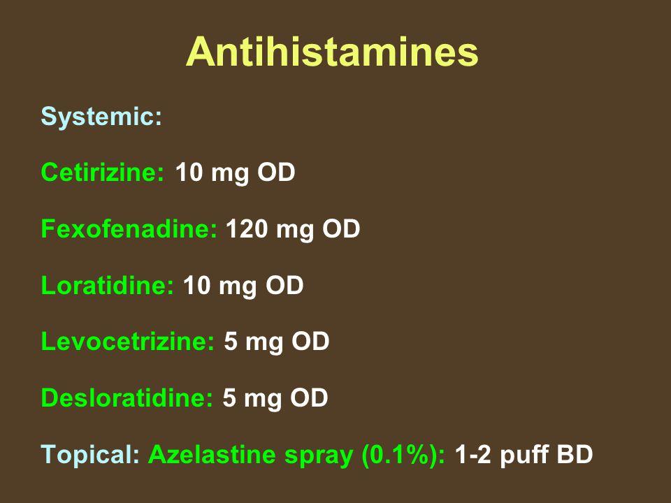 Antihistamines Systemic: Cetirizine: 10 mg OD Fexofenadine: 120 mg OD