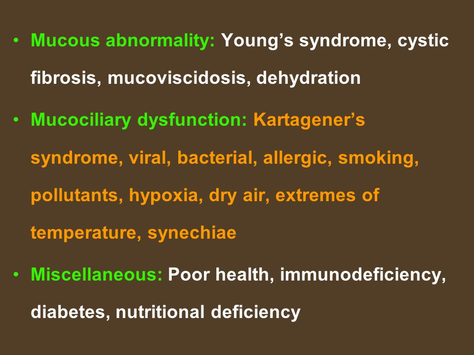 Mucous abnormality: Young's syndrome, cystic fibrosis, mucoviscidosis, dehydration