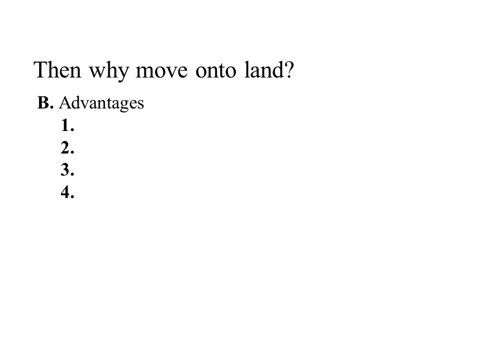 Then why move onto land B. Advantages 1. 2. 3. 4.