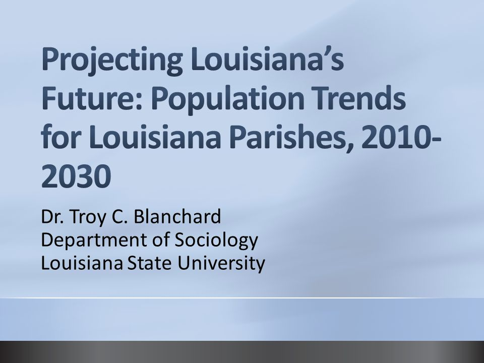 4/14/2017 5:33 AM Projecting Louisiana's Future: Population Trends for Louisiana Parishes, 2010-2030.