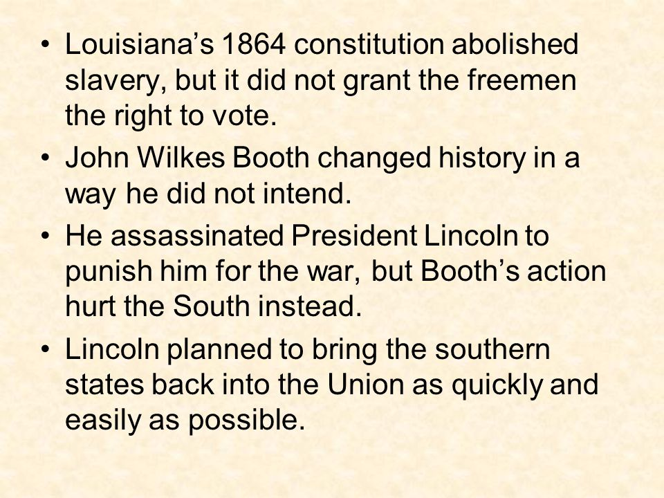 Louisiana's 1864 constitution abolished slavery, but it did not grant the freemen the right to vote.