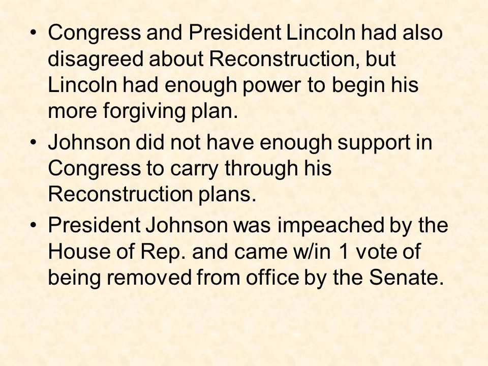 Congress and President Lincoln had also disagreed about Reconstruction, but Lincoln had enough power to begin his more forgiving plan.