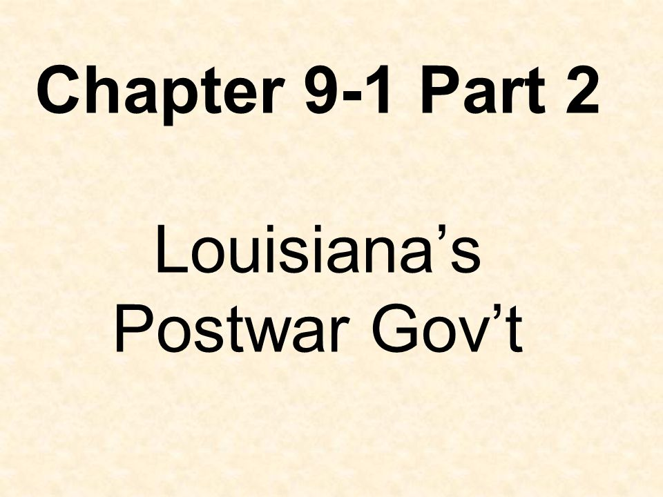 Chapter 9-1 Part 2 Louisiana's Postwar Gov't